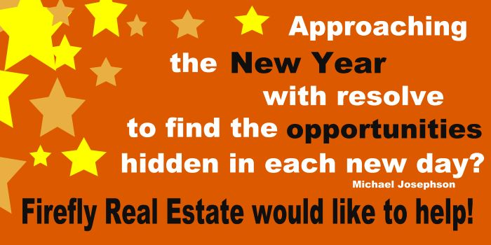 New Year Opportunities..... Firefly Real Estate Would Like to Help!